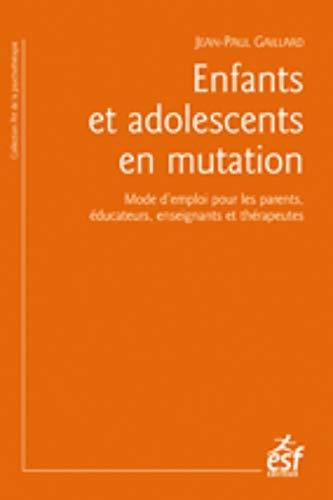 Enfants et adolescents en mutation: Mode d'emploi pour les parents, éducateurs, enseignants et thérapeutes