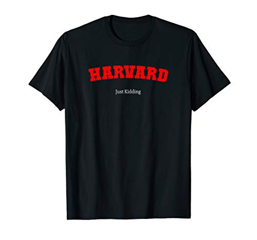 Harvard, Just Kidding T-Shirt