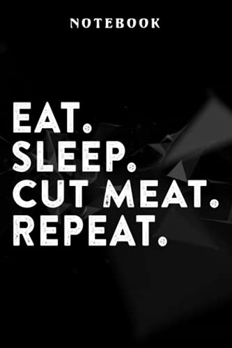 Cut Meat - EAT SLEEP CUT MEAT REPEAT - BUTCHER COW BEEF Diagram Gift Art Notebook Planner: Softcover Journals to Write in for Women/Journal for Men/Writing Journal Notebook Lined, Organizer