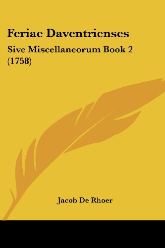 Feriae Daventrienses: Sive Miscellaneorum Book 2 (1758) (Latin Edition)