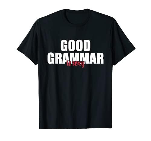 Buena gramática es sexy adulto humor inglés profesor de gramática Camiseta