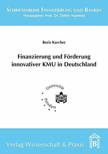 Finanzierung und Förderung innovativer KMU in Deutschland. (Schriftenreihe Finanzierung und Banken)