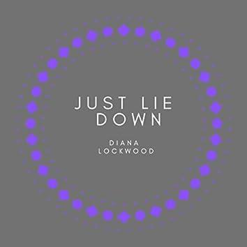 JUST LIE DOWN