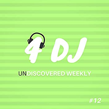 4 DJ: UnDiscovered Weekly #12