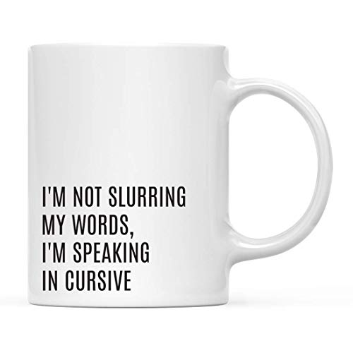 Coffee Mug, Funny Alcohol Drinking 11 oz Coffee Mug, I'm Not Slurring My Words, I'm Speaking in Cursive, Funny Witty Humorous 21st Birthday Present Ideas for Him Her Gifts for Women Men