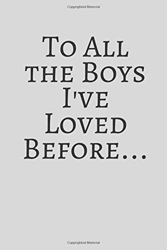 """To All the Boys I've Loved Before Journal and Notebook Birthday Gift: Lined Notebook/Journal Gift for Girls 