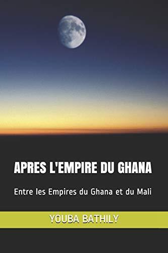 APRES L'EMPIRE DU GHANA: Entre les Empires du Ghana et du Mali (French Edition)