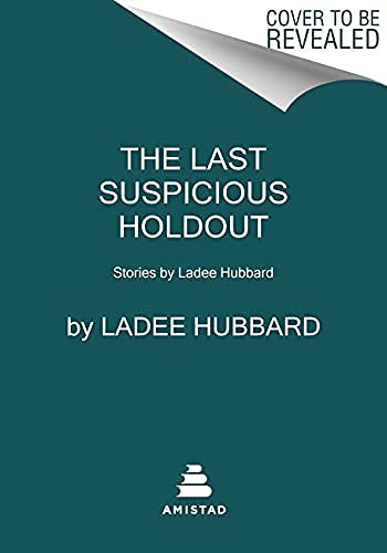 The Last Suspicious Holdout: Stories by Ladee Hubbard (English Edition)