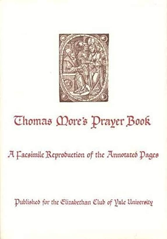 Thomas More's Prayer Book: A Facsimile Reproduction of the Annotated Pages (Elizabethan Club Series)