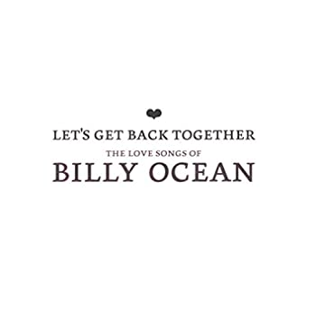 Let's Get Back Together - The Love Songs Of Billy Ocean