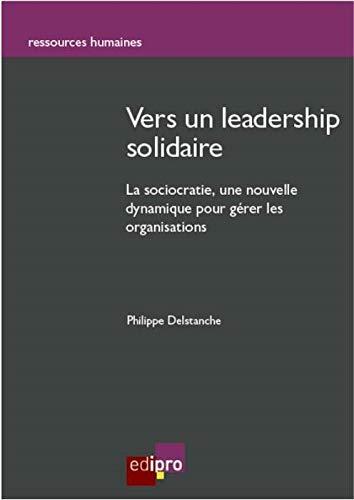Vers un leadership solidaire : La sociocratie : une nouvelle dynamique pour gérer les organisations