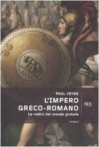 L'impero greco romano. Le radici del mondo globale