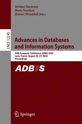Advances in Databases and Information Systems: 24th European Conference, ADBIS 2020, Lyon, France, August 25–27, 2020, Proceedings (Lecture Notes in Computer Science (12245))