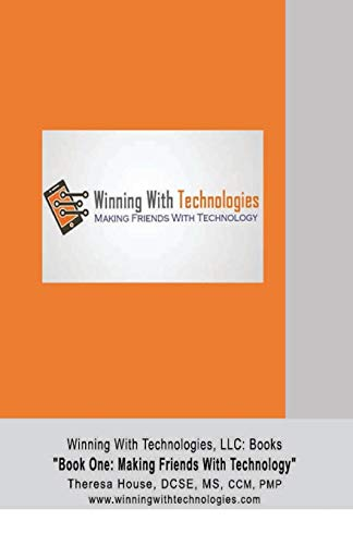 Winning With Technologies, LLC: Book One 'Making Friends With Technology' (Making Friends with Technology: One)