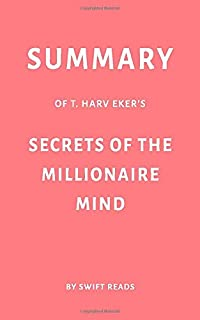 Summary of T. Harv Eker's Secrets of the Millionaire Mind by Swift Reads