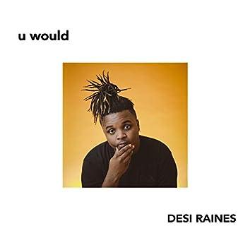 U Would