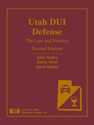 Download Utah DUI Defense: The Law and Practice 1936360195