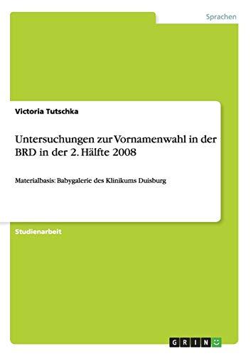 Untersuchungen zur Vornamenwahl in der BRD in der 2. Hälfte 2008: Materialbasis: Babygalerie des Klinikums Duisburg