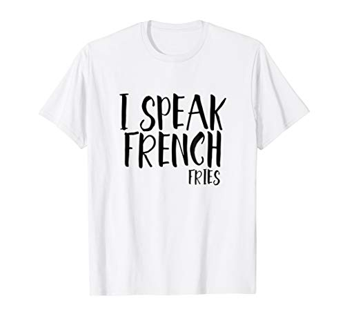 I Speak French Fries, Popular Funny Food Quote T-Shirt