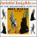 Twistin Knights at the Round Table by Bill Haley & His Comets