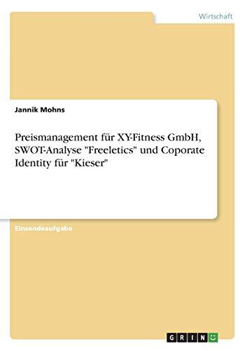 Preismanagement für XY-Fitness GmbH, SWOT-Analyse Freeletics und Coporate Identity für Kieser