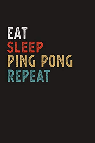 Eat Sleep Ping Pong Repeat Funny Sport Gift Idea: Lined Notebook / Journal Gift, 100 Pages, 6x9, Soft Cover, Matte Finish