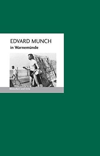 Edvard Munch in Warnemünde: Menschen und Orte (MENSCHEN UND ORTE / Leben und Lebensorte von Schriftstellern und Künstlern)