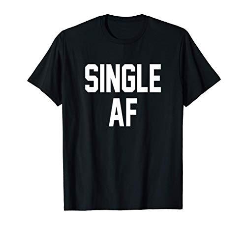 Single AF T Shirt - Funny Single Girls and Guys Cute T Shirt T-Shirt