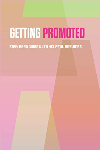 Getting Promoted- Easy Read Guide With Helpful Answers: Books On How To Move Up In A Company (English Edition)