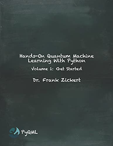 Hands-On Quantum Machine Learning With Python: Volume 1: Get Started