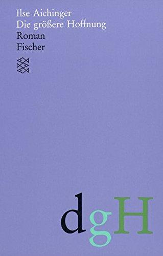 Die größere Hoffnung: Roman (Ilse Aichinger, Werke in acht Bänden (Taschenbuchausgabe), Band 11041)