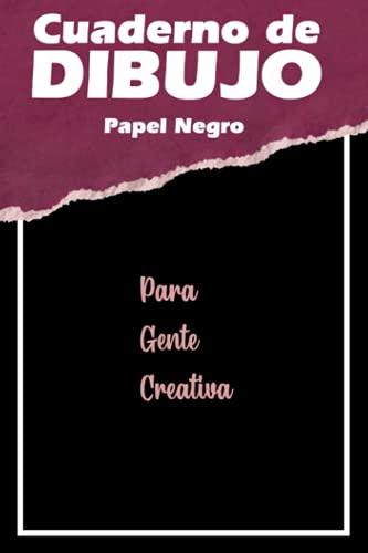 Cuaderno de Dibujo Papel Negro Para Gente Creativa: Bloc de dibujo para niños, adolescentes y adultos | Cuaderno de bocetos | Libro para dibujar