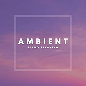 Ambient Piano Relaxing