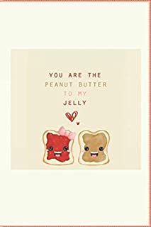 YOU ARE THE PEANUT BUTTER TO MY JELLY: supper great Notebook Journal Writing Diary and fantastic gif for her and him: sweet great design for girls ,boys, man , women , worker , students