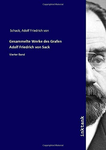 Gesammelte Werke des Grafen Adolf Friedrich von Sack: Vierter Band