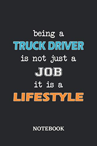 Being a Truck Driver is not just a Job it is a Lifestyle Notebook: 6x9 inches - 110 ruled, lined pages • Greatest Passionate working Job Journal • Gift, Present Idea