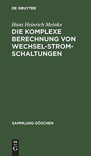Die komplexe Berechnung von Wechselstromschaltungen (Sammlung Göschen, 1156/1156a)