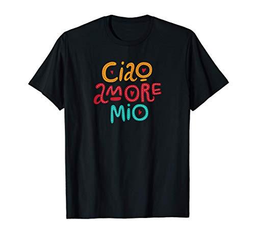 Ciao Amore Mio Maglietta
