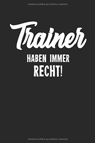 Trainer Haben Immer Recht: Notizbuch Planer Tagebuch Schreibheft Notizblock - Geschenk für Coaches, Spieler, Athleten. Fussball, Basketball, Handball ... x 22.9 cm, 6