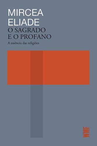 O Sagrado e o Profano: A Essência das religiões