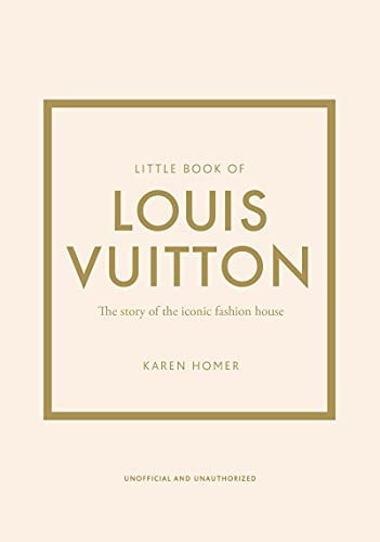 Little Book of Louis Vuitton: The Story of the Iconic Fashion House (Little Books of Fashion)