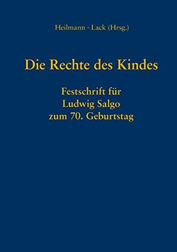 Die Rechte des Kindes: Festschrift für Ludwig Salgo zum 70. Geburtstag