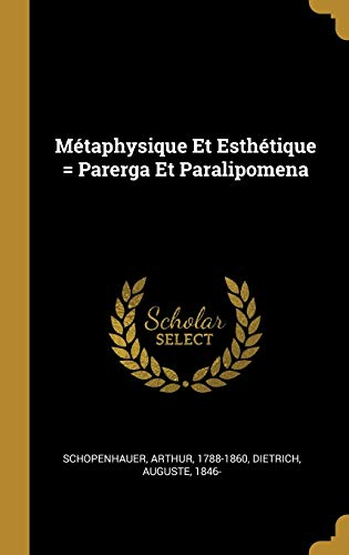 Métaphysique Et Esthétique = Parerga Et Paralipomena