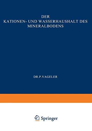 Der Kationen- und Wasserhaushalt des Mineralbodens: Vom Standpunkt der Physikalischen Chemie und Seine Bedeutung für die Land- und Forstwirtschaftliche Praxis