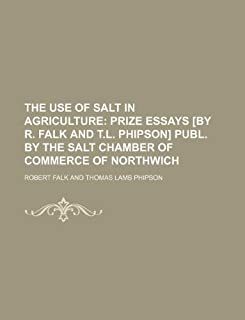 The Use of Salt in Agriculture; Prize Essays [By R. Falk and T.L. Phipson] Publ. by the Salt Chamber of Commerce of Northwich