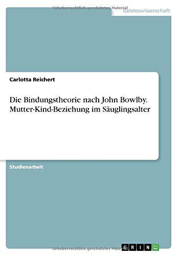 Die Bindungstheorie nach John Bowlby. Mutter-Kind-Beziehung im Säuglingsalter