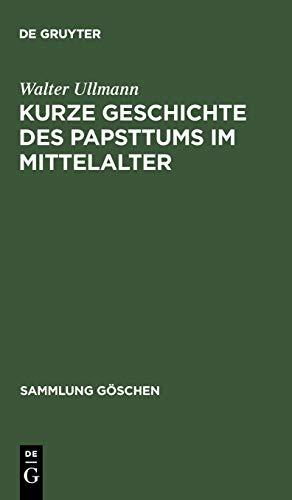 Kurze Geschichte des Papsttums im Mittelalter (Sammlung Göschen, Band 2211)