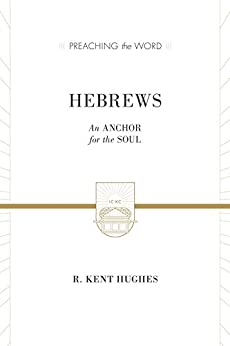 Hebrews (2 volumes in 1 / ESV Edition): An Anchor for the Soul (Preaching the Word) by [R. Kent Hughes]