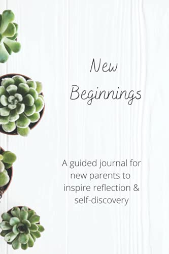 New Beginnings: A guided journal for new parents to inspire reflection and self-discovery