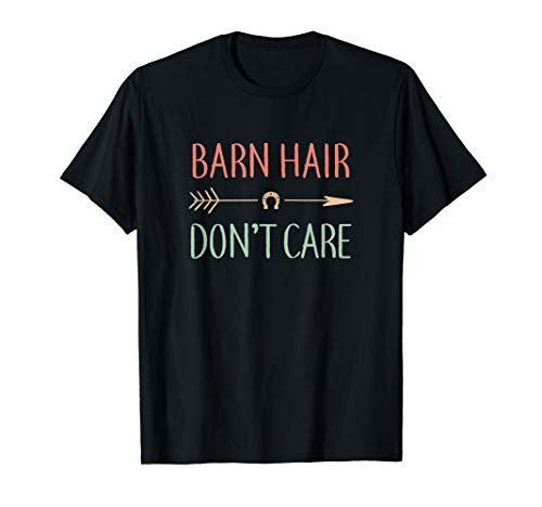 Barn Hair Don't Care, Horse Gifts For Women And Girls, Funny T-Shirt
